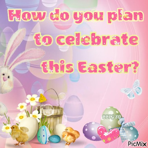 How do you plan to celebrate this Easter?