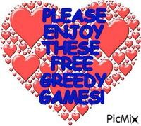 PLEASE ENJOY ... GREEDY GAMES