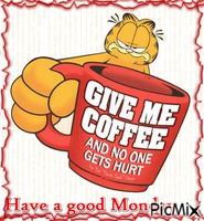Give me coffee, and no one gets hurt. Have a nice Monday