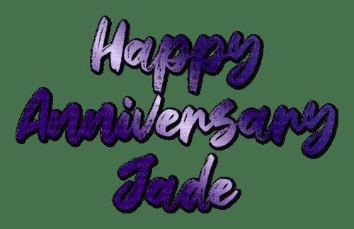 Happy Anniversary Jade