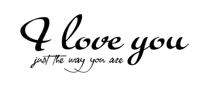 Kaz_Creations Text I Love You Just The Way You Are