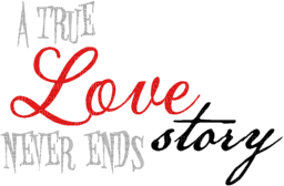 Kaz_Creations Text A True Love Story Never Ends