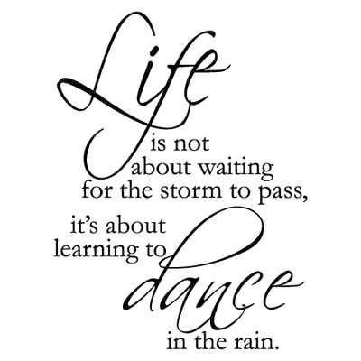 Kaz_Creations Quote Text Life is not about waiting for the storm to pass,it's about learning to Dance in the rain