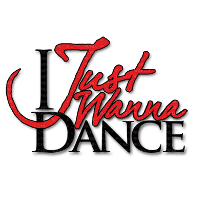 Kaz_Creations  Text I Just Wanna Dance