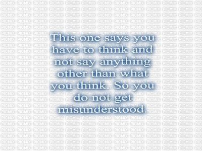 This one says you have to think and not say anything other than what you think. So you do not get misunderstood.