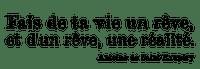 """""""Fait de ta vie un rêve, et d'un rêve, une réalité"""" Antoine de Saint Exupéry.Citation.Phrase.Texte.Victoriabea"""
