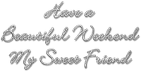 Kaz_Creations  Colours Quote  Logo Text Have a Beautiful Weekend My Sweet Friend