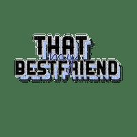 That my best friend