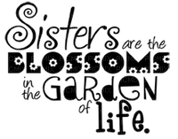 Kaz_Creations Text Sisters Are The Blossoms In The Garden Of Life