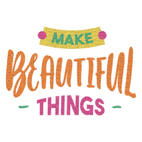 Make Beautiful Things.Text.Phrase.Victoriabea
